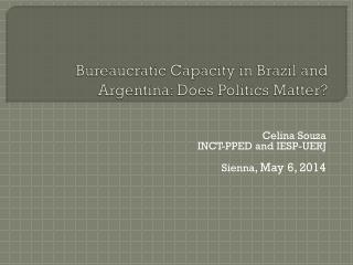 Bureaucratic Capacity in Brazil and Argentina : Does Politics Matter?