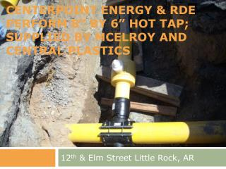 "Centerpoint  energy & RDE perform 8"" by 6"" Hot Tap; supplied by  mcelroy  and central plastics"