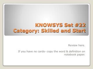 KNOWSYS Set #22 Category: Skilled and Start