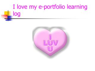 I love my e-portfolio learning log