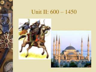 Unit II: 600 – 1450