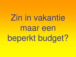 Zin in vakantie maar een beperkt budget?