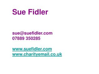 Sue Fidler sue@suefidler 07889 350285 suefidler charityemail.co.uk