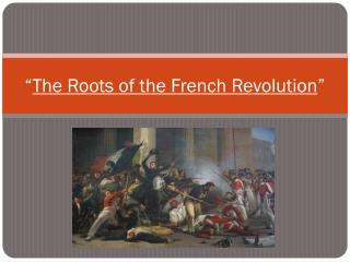� The Roots of the French Revolution �