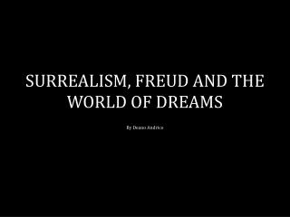SURREALISM, FREUD AND THE WORLD OF DREAMS