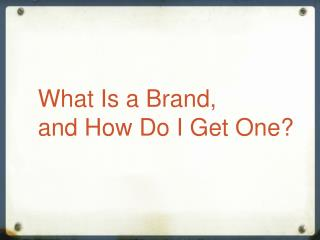 What Is a Brand,  and How Do I Get One?