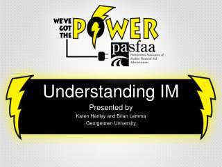 Understanding IM Presented  by Karen Hanley and Brian Lemma Georgetown University