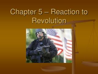 Chapter 5 – Reaction to Revolution
