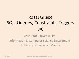 ICS 321 Fall 2009 SQL: Queries, Constraints, Triggers  (iii)