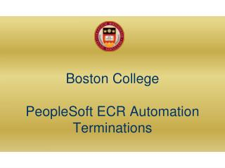 Boston College PeopleSoft ECR Automation Terminations