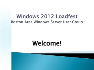 Windows 2012  Loadfest Boston Area Windows Server User Group