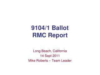 9104/1 Ballot RMC Report