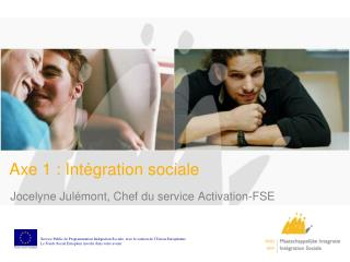 Axe  1 :  Int�gration sociale