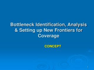 Bottleneck Identification, Analysis & Setting up New Frontiers for Coverage