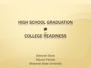 High School Graduation  ≠ College Readiness