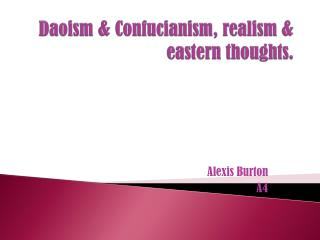 Daoism & Confucianism, realism & eastern thoughts.