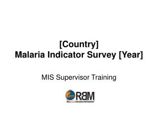 [Country] Malaria Indicator Survey [Year]
