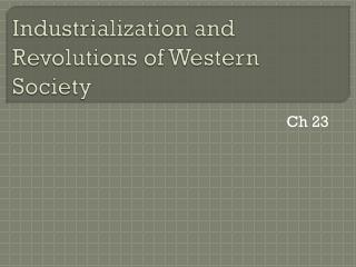 Industrialization and Revolutions of Western Society