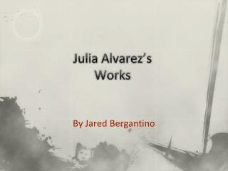 Julia Alvarez's Works