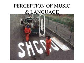 PERCEPTION OF MUSIC  & LANGUAGE