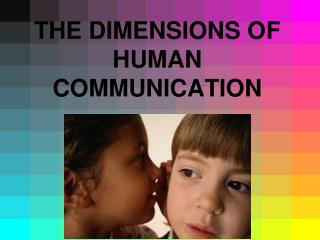 THE DIMENSIONS OF HUMAN COMMUNICATION