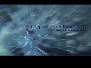 No Deposit Poker Bonus 2012 Explained