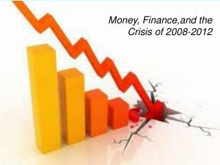 Money,  Finance,and  the  Crisis of 2008-2012