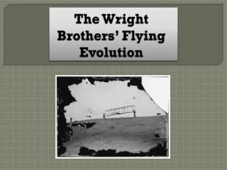 The Wright  Brothers�  Flying Evolution