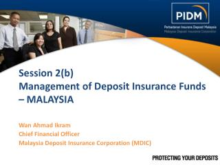 Session 2(b)  Management of Deposit Insurance Funds –  Malaysia