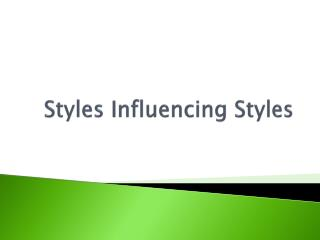 Styles Influencing Styles