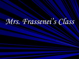 Mrs. Frassenei's Class