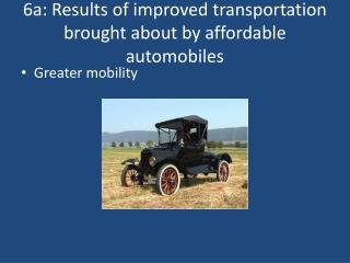 6a:  Results of improved transportation brought about by affordable automobiles