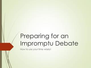 Preparing for an Impromptu Debate