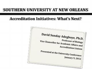 SOUTHERN UNIVERSITY AT NEW ORLEANS Accreditation Initiatives: What's Next?