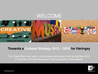Towards a  Cultural Strategy 2013 – 2016  for Haringey