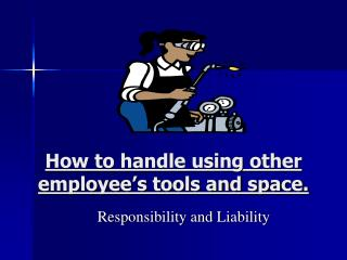 How to handle using other employee's tools and space.