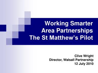 Working Smarter                   Area Partnerships                    The St Matthew's Pilot