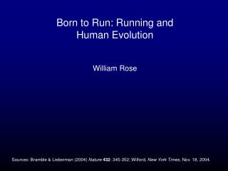 Born to Run: Running and Human Evolution William Rose