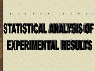 STATISTICAL ANALYSIS  OF  EXPERIMENTAL RESULTS