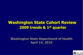 Washington State Cohort  Review 2009 trends & 1 st  quarter