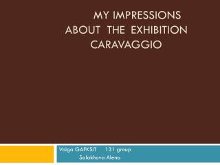my impressions about  the  exhibition Caravaggio