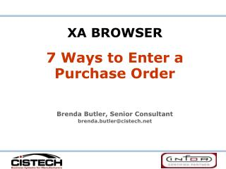 XA BROWSER 7 Ways to Enter a Purchase Order Brenda Butler, Senior Consultant