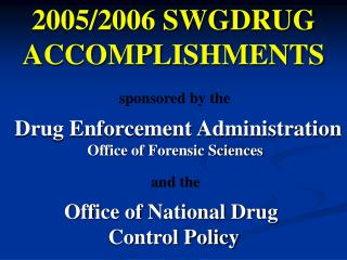 2005/2006 SWGDRUG  ACCOMPLISHMENTS