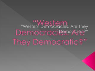 """Western Democracies. Are They Democratic?"""