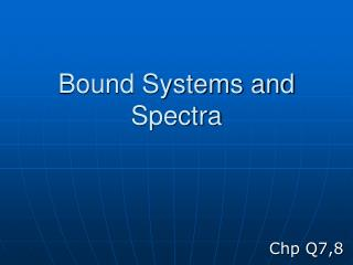 Bound Systems and Spectra