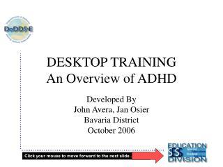 DESKTOP TRAINING    An Overview of ADHD