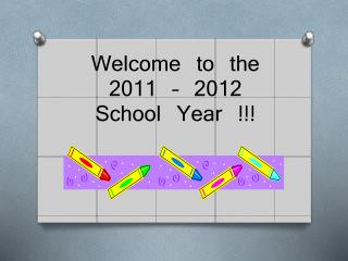 Welcome to the  2011 – 2012 School Year !!!