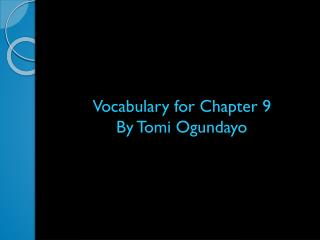 Vocabulary for Chapter 9 By  Tomi Ogundayo