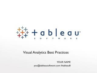 Visual Analytics Best Practices YOUR NAME you@tableausoftware #tableau8