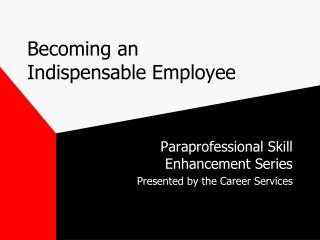Becoming an  Indispensable Employee
